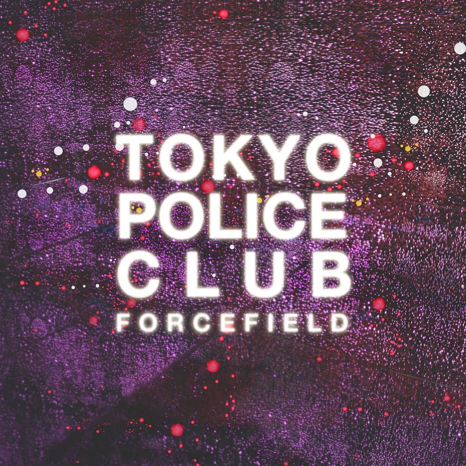 tokyo-police-club-forcefield.jpg?w=807