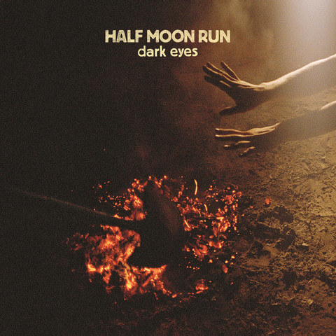 Half Moon Run - Dark Eyes