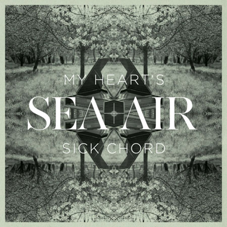 Sea + Air - My Heart's Sick Chord